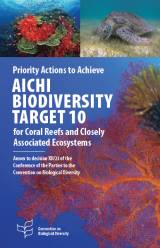 Priority Actions to Achieve Aichi Biodiversity Target 10 for Coral Reefs and Closely Associated Ecosystems